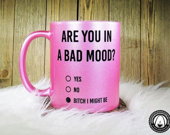 Funny Coffee Mug | Are You In a Bad Mood Bitch I Might Be Coffee Mug | Glitter Mug | Coffee Cup | Pink Glitter | Coffee Mugs Never Lie
