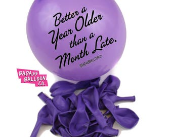 Better a Year Older Than a Month Late & Birthday Balloons. 100% Biodegradable. Offensive Balloons. Badass Balloons. Party Supplies.