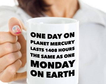 Earth Science Pun Mug Funny Teacher Mugs - One Day on Planet Mercury is the Same As One Monday On Earth