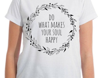 Your Soul, Happy Soul Shirts, Make Your Soul Happy, Tee Shirt, Make Happy, Make Your, Make Soul, Soul Shirts, Make Your Happy, Happy Tee