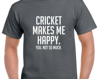 Cricket Makes Me Happy Shirt- Funny Cricket Tshirt- Cricket Gift- Christmas Gift for Cricket Player