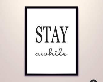 Stay awhile Poster - Typography print, black & white, wall art, minimalist, black and white prints, wall decor art, print