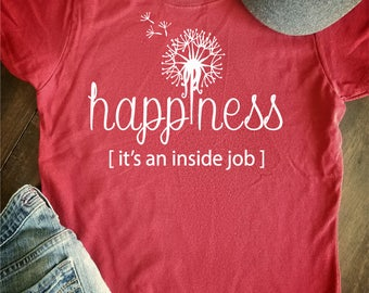 Happiness it's an inside job Women's Graphic Statement T-shirt *Free Shipping*
