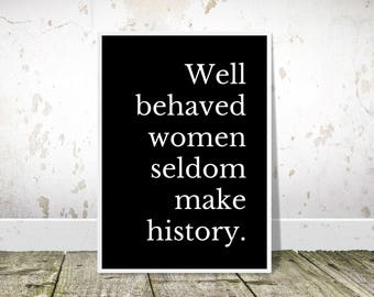 Well Behaved Women Seldom Make History, Quote Poster, Printable Poster,Inspirational Quote,Feminist,Typography Print,Gift for Her,Dorm Decor