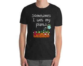 Funny Gardening Shirt - Sometimes I Wet My Plants Funny Gardening T-shirt - Awesome Gardener Gift T-shirt - Wet My Plants Shirt