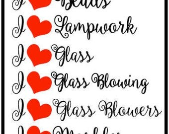 I HEART (all things glass, your choice, or custom)