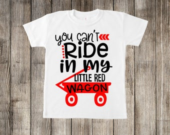 You Can't Ride in My Little Red Wagon Little Kids T-shirt or Baby Onesie