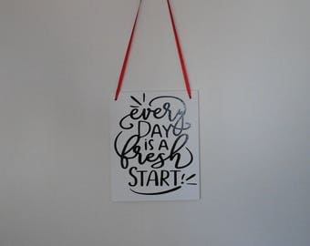 Decorative Sign - Canvas Sign- Every Day is a Fresh Start