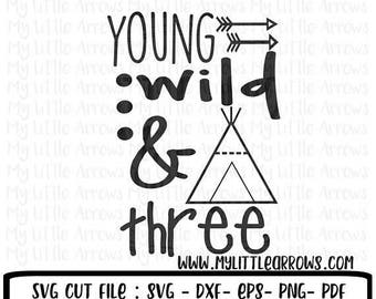 SALE- Young wild & three SVG, DXF, Eps, png Files for Cutting Machines Cameo or Cricut // childrens svg // third birthday shirt // teepee sv