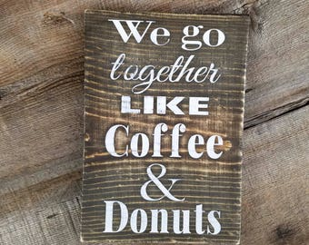 Coffee and Donuts Wood Sign. We Go Together Like Coffee and Donuts sign, coffee sign, donuts sign, coffee bar sign, coffee, coffee station