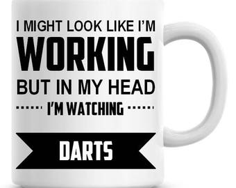 I Might Look Like I'm Working but In My Head I'm Watching Darts Funny 11oz Coffee Mug Personalized Coffee Mug Funny Humor Coffee Mug 226