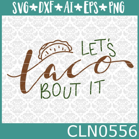 CLN0556 Let's Taco Bout It Food Puns Silly Funny Teenager SVG DXF Ai Eps PNG Vector Instant Download Commercial Cut File Cricut Silhouette