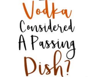 Vodka Passing Dish Thanksgiving SVG File, Quote Cut File, Silhouette File, Cricut File, Vinyl Cut File 52, Stencil