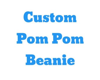 Custom Beanie, Custom Beanie Pom, Custom Pom Pom Beanies, Custom Embroidered Beanie, Pom Pom Beanie