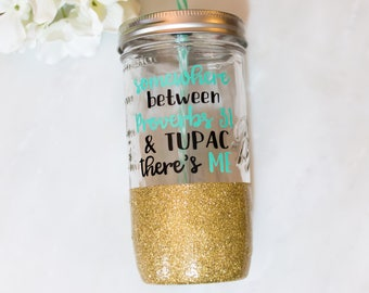 somewhere between Proverbs 31 and Tupac there's me tumbler // proverbs cup // mason jar tumbler // glitter mason jar tumbler