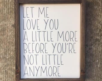 Let me love you a little more sign | little one | nursery decor | baby shower gift | baby boy | baby girl | I love you | kids room sign |