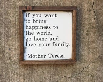 If you want to bring happiness to the world, go home and love your family sign | Mother Teresa quote | family sign | distressed | farmhouse