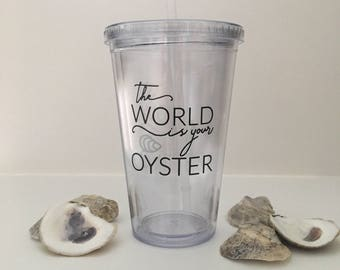 The World is Your Oyster cup with lid & straw