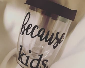 Because kids stemless wine glass//custom stemless wine glass//because kids//wine glasses//because kids sippy