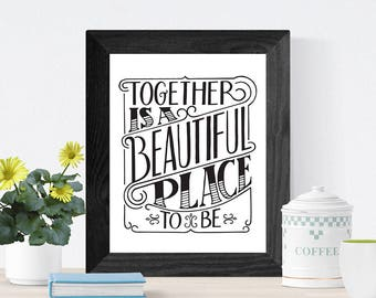 Hand Lettered Quote Wall Art, Art Print, Home Decor // Wedding Gift // Anniversary Gift // Together is a Beautiful Place To Be