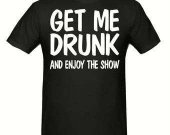 Get me drunk t shirt,men's t shirt sizes small- 2xl, Slogan t shirt