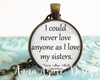 I could never love anyone as I love my sisters. - Louisa May Alcott  Antique Bronze Silver Pendant Necklace Jewelry