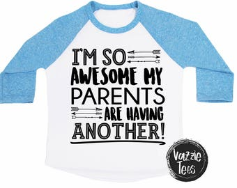 I'm So Awesome My Parents are Having Another Shirt - Big Brother - Big Sister - Announcement Shirts - Unisex Raglans - Future Big Sibling