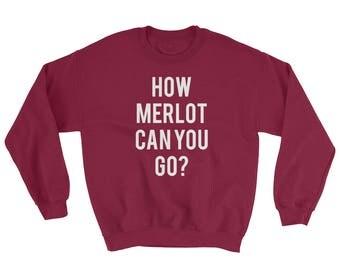 How Merlot Can You Go Sweatshirt | Wine Lover Gift