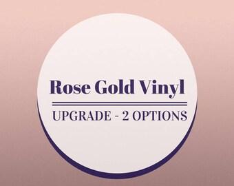 Rose Gold Vinyl Upgrade