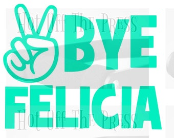 Bye Felicia SVG, DXF Files For Silhouette, For Cricut, Vector Cutting Files Vinyl Decal