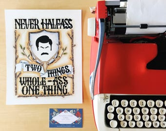 8x10 print - Never Half-Ass Two Things Whole-Ass One Thing - Ron Swanson Quote