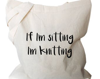 Gifts for Knitters -If I'm sitting I'm knitting -  Yarn Tote Bags - Knitting Bags - Knitting gifts - Knitters Gifts (b912)