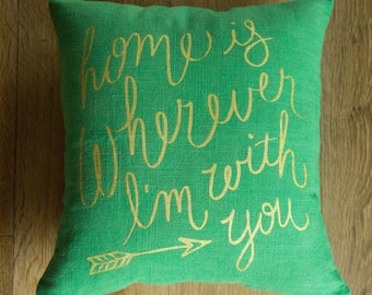 16x16 Home Is Wherever I'm With You hand lettered screen printed throw pillow cover - COVER ONLY