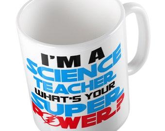 I'm a SCIENCE TEACHER what's your Super Power Mug