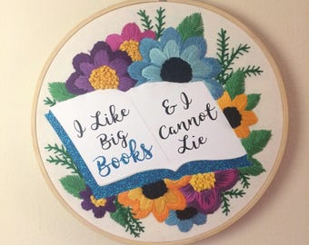 I Like Big Books (& I Cannot Lie)  -  EXTRA Large Glittery Floral Hand Embroidered Quote Hoop Art