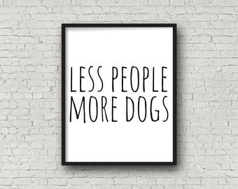 Less People More Dogs, Dog Mom, Dog Lover, Dog Lover Gift, Rescue Dog, Typography Print, Funny Quote, Quote Art, Gift For Friend, Dog Gift