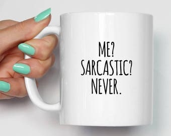 Me Sarcastic Never Mug   Gifts For Him   Novelty Sarcasm Teenage Unique Mugs   Funny Gifts   Gift For Her   Cool Mugs