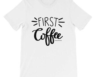 "Bella + Canvas Short-Sleeve Unisex Coffee T-Shirt ""First Coffee"""