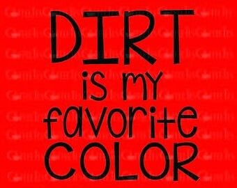 Dirt is my Favorite Color : DOWNLOADABLE  FILE ONLY png. pdf. svg. dxf. Use files for screen printing, vinyl and more