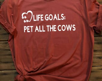 Life goals pet all the cows - Bella canvas cow lovers tee - Cow lovers t-shirt