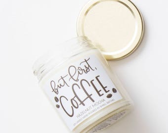 Coffee Candle: But First Coffee - Hazelnut Mocha Scented Soy Wax Candle 8oz.