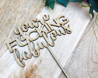 CLEARANCE! 1 ONLY TIMBER You're Fucking Fabulous Birthday Cake Birthday Cake Topper Cake Decoration Cake Decorating Happy Birthday Cursive T