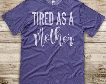 Tired As A Mother - Graphic Tee -