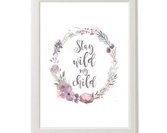 Stay Wild My Child Print, Floral Quote Print, Floral Nursery Quote Print, Stay Wild My Child Floral Quote, Girl Nursery Print, Girl's Room