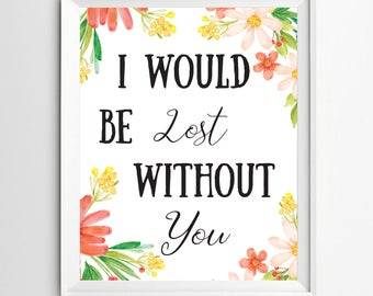 I'd be lost without you print printable nursery decor Nursery Quote wall art nursery print decor quote art floral inspirational