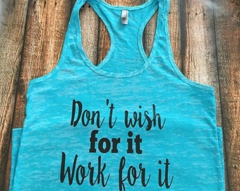 ON SALE Don't Wish For It Work For It Workout Tank - Workout Tank - Fitness Tank - Burnout Workout Tank - Workout Tank  - Women's Workout Ta