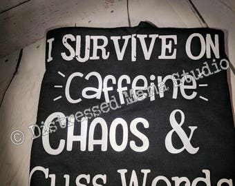 I Survive on Caffeine Chaos & Cuss Words (Alternative saying:  Add Cookies)
