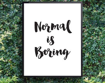 Wall print quotes, 'Normal is Boring', Dorm decor, Be yourself print, Fast shipping to USA & UK