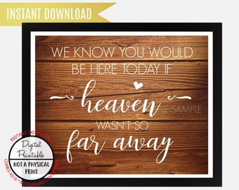 We know you would be here today if heaven wasn't far away, Wedding Memorial Sign, Printable, Table Sign, Rustic Wood Sign, In loving memory