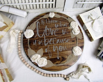 If I know what love is, it is because of you, inspirational quote wood sign, wedding decor, rustic wall art, farmhouse sign, country decor